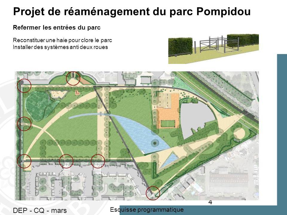 DEP - CQ - mars 2010 4 Esquisse programmatique Projet de réaménagement du parc Pompidou Refermer les entrées du parc Reconstituer une haie pour clore le parc Installer des systèmes anti deux roues