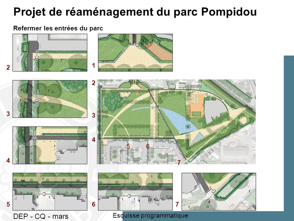 DEP - CQ - mars 2010 5 Esquisse programmatique Projet de réaménagement du parc Pompidou Refermer les entrées du parc 12 3 4 56 7 1 2 3 4 567