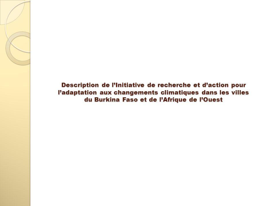 Description de lInitiative de recherche et daction pour ladaptation aux changements climatiques dans les villes du Burkina Faso et de lAfrique de lOue