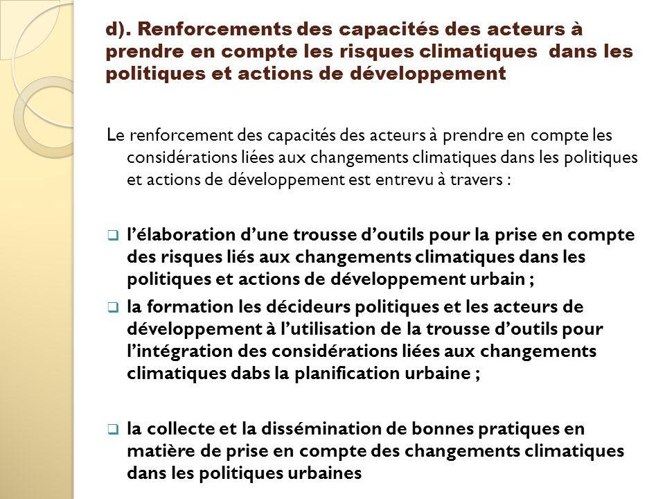 d). Renforcements des capacités des acteurs à prendre en compte les risques climatiques dans les politiques et actions de développement Le renforcemen