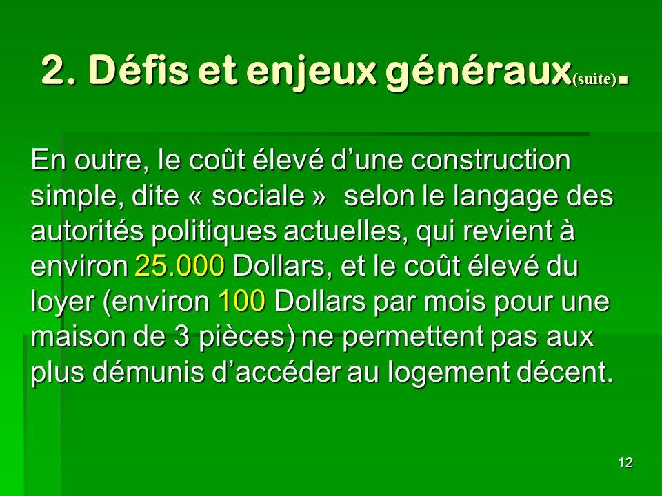 12 2. Défis et enjeux généraux (suite). En outre, le coût élevé dune construction simple, dite « sociale » selon le langage des autorités politiques a