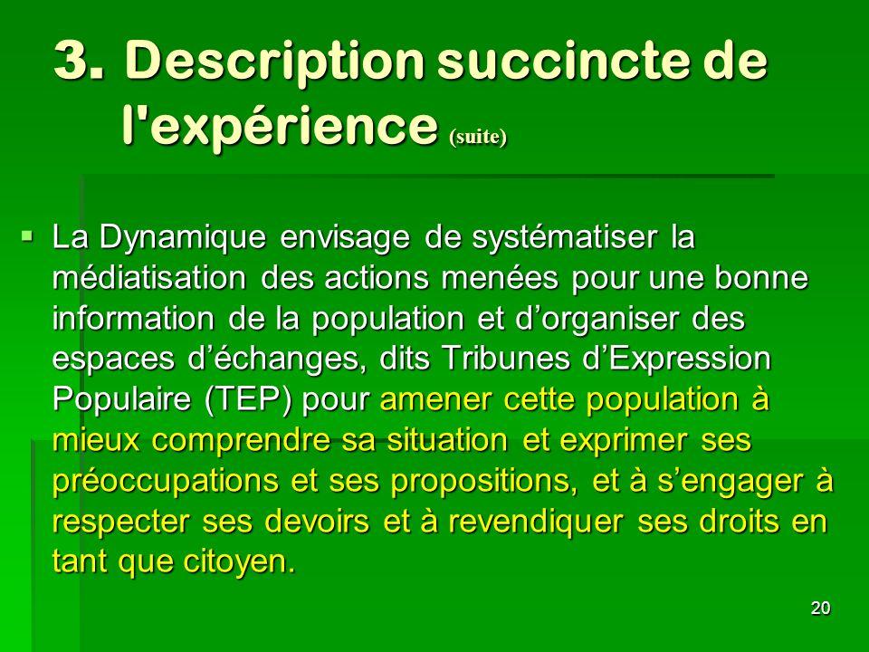 20 3. Description succincte de l'expérience (suite) La Dynamique envisage de systématiser la médiatisation des actions menées pour une bonne informati