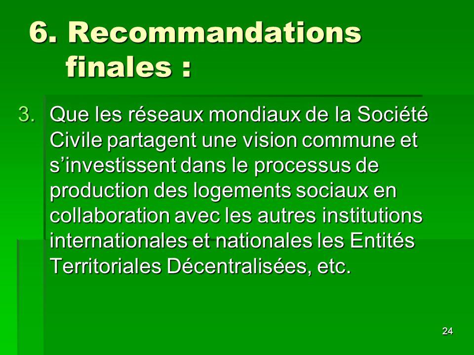 24 6. Recommandations finales : 3.Que les réseaux mondiaux de la Société Civile partagent une vision commune et sinvestissent dans le processus de pro