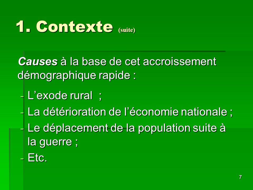 7 1. Contexte (suite) - Lexode rural ; - La détérioration de léconomie nationale ; - Le déplacement de la population suite à la guerre ; - Etc. Causes