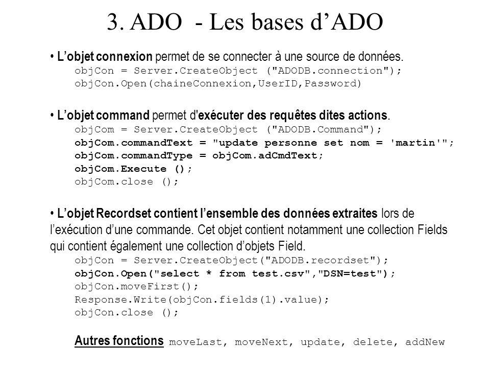 3. ADO - Les bases dADO Lobjet connexion permet de se connecter à une source de données. objCon = Server.CreateObject (