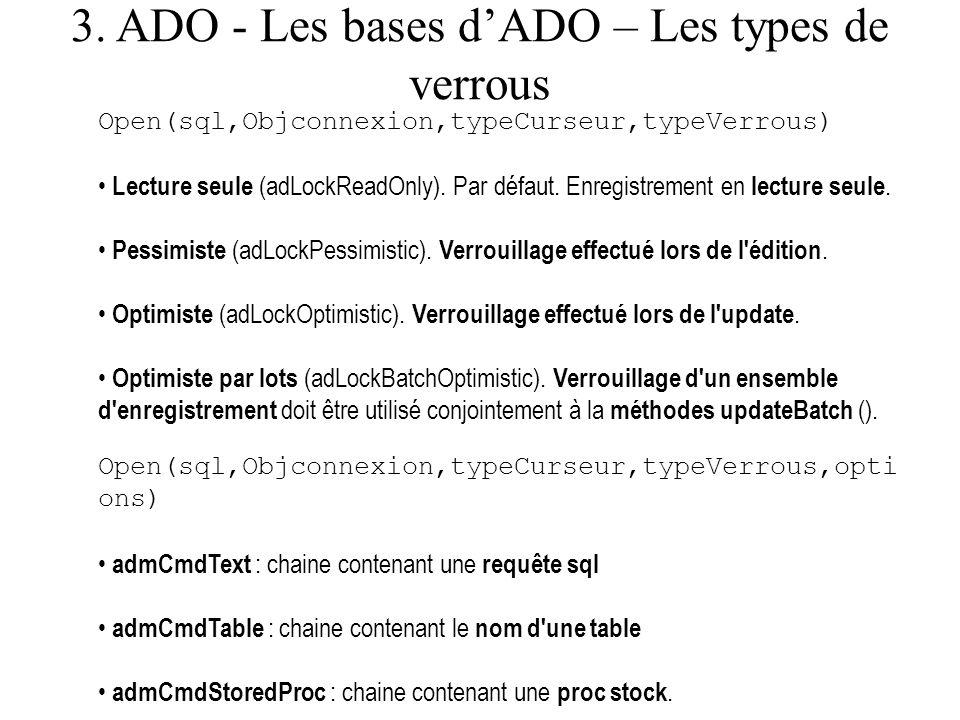 3. ADO - Les bases dADO – Les types de verrous Open(sql,Objconnexion,typeCurseur,typeVerrous) Lecture seule (adLockReadOnly). Par défaut. Enregistreme