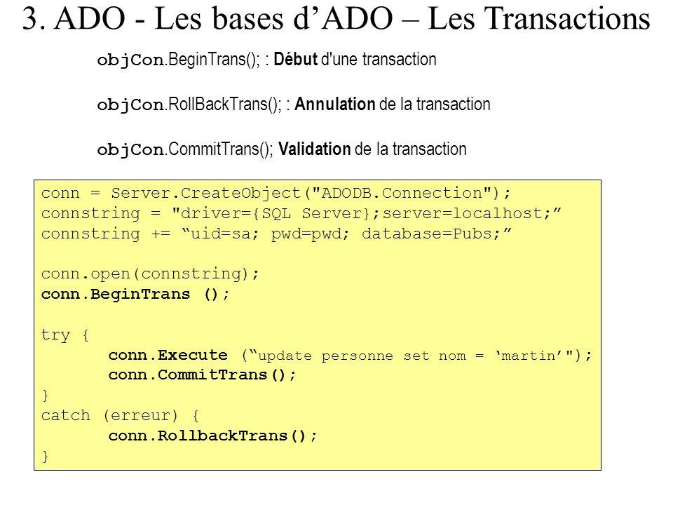 3. ADO - Les bases dADO – Les Transactions objCon.BeginTrans(); : Début d'une transaction objCon.RollBackTrans(); : Annulation de la transaction objCo