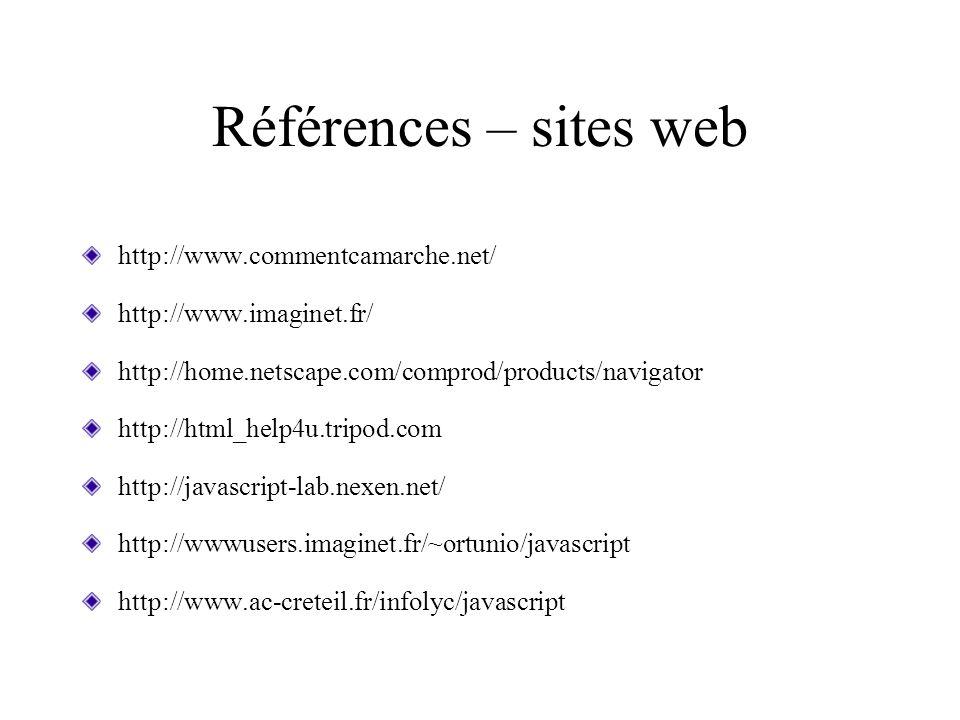 Références – sites web http://www.commentcamarche.net/ http://www.imaginet.fr/ http://home.netscape.com/comprod/products/navigator http://html_help4u.