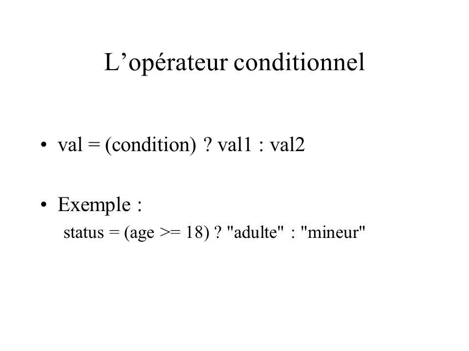 Lopérateur conditionnel val = (condition) ? val1 : val2 Exemple : status = (age >= 18) ?