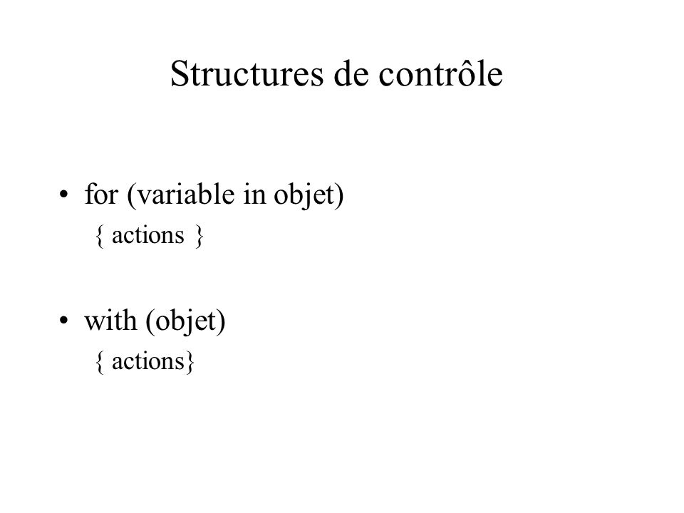 Structures de contrôle for (variable in objet) { actions } with (objet) { actions}