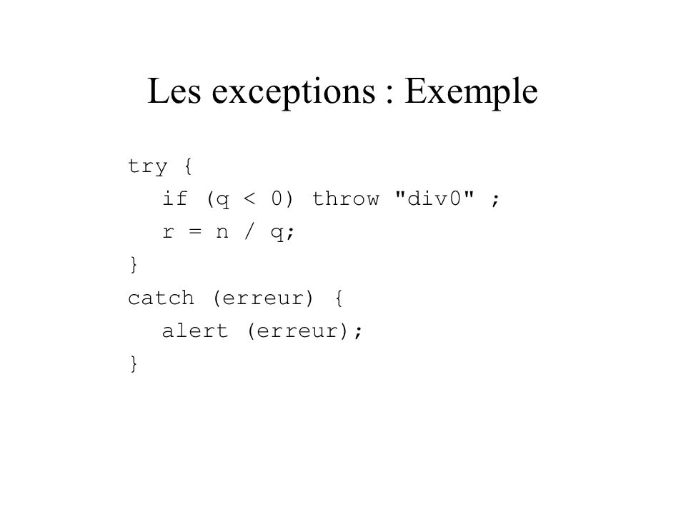 Les exceptions : Exemple try { if (q < 0) throw