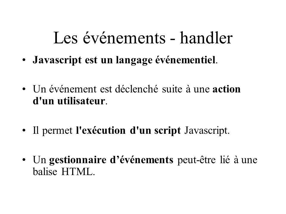 Les événements - handler Javascript est un langage événementiel. Un événement est déclenché suite à une action d'un utilisateur. Il permet l'exécution
