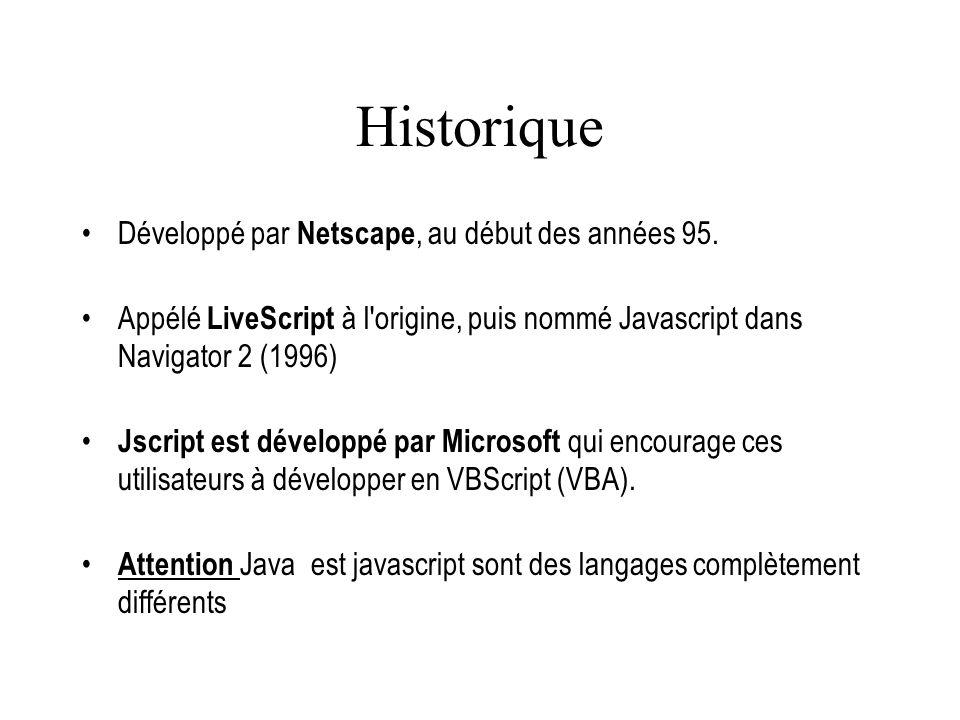 Historique Développé par Netscape, au début des années 95. Appélé LiveScript à l'origine, puis nommé Javascript dans Navigator 2 (1996) Jscript est dé
