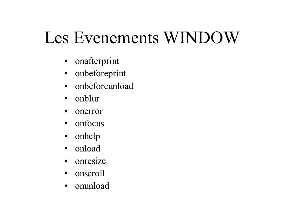 Les Evenements WINDOW onafterprint onbeforeprint onbeforeunload onblur onerror onfocus onhelp onload onresize onscroll onunload