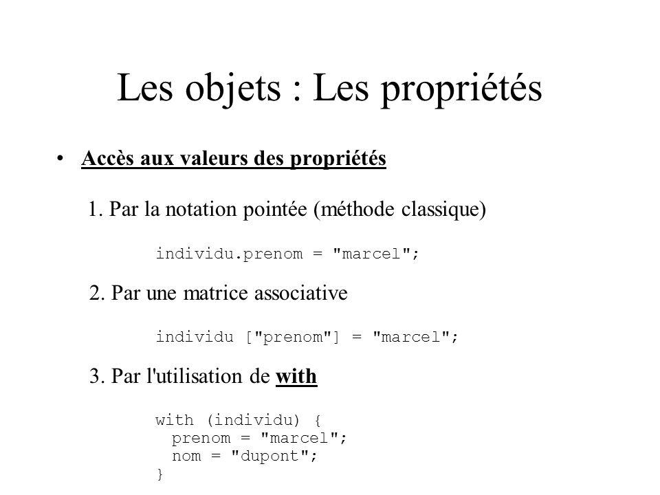 Les objets : Les propriétés Accès aux valeurs des propriétés 1. Par la notation pointée (méthode classique) individu.prenom =