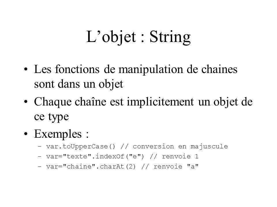 Lobjet : String Les fonctions de manipulation de chaines sont dans un objet Chaque chaîne est implicitement un objet de ce type Exemples : –var.toUppe