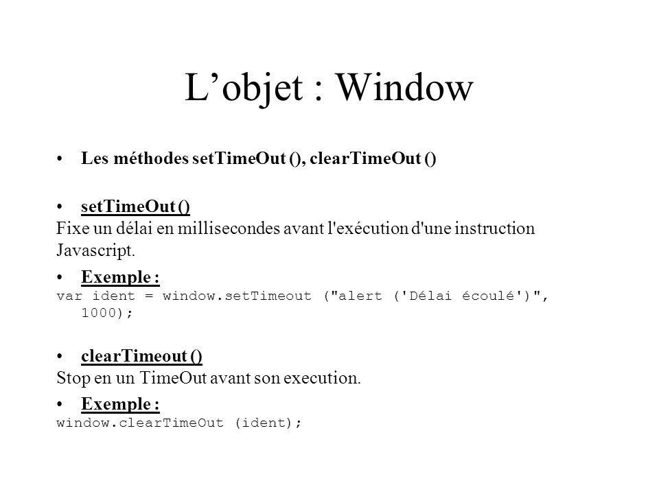 Lobjet : Window Les méthodes setTimeOut (), clearTimeOut () setTimeOut () Fixe un délai en millisecondes avant l'exécution d'une instruction Javascrip