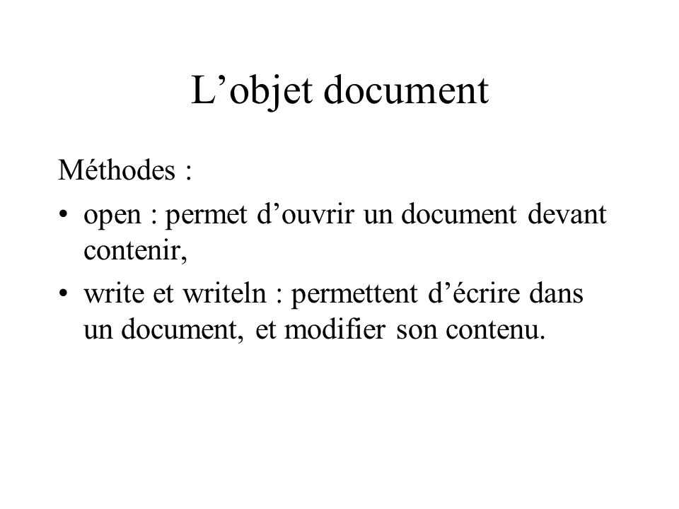 Lobjet document Méthodes : open : permet douvrir un document devant contenir, write et writeln : permettent décrire dans un document, et modifier son