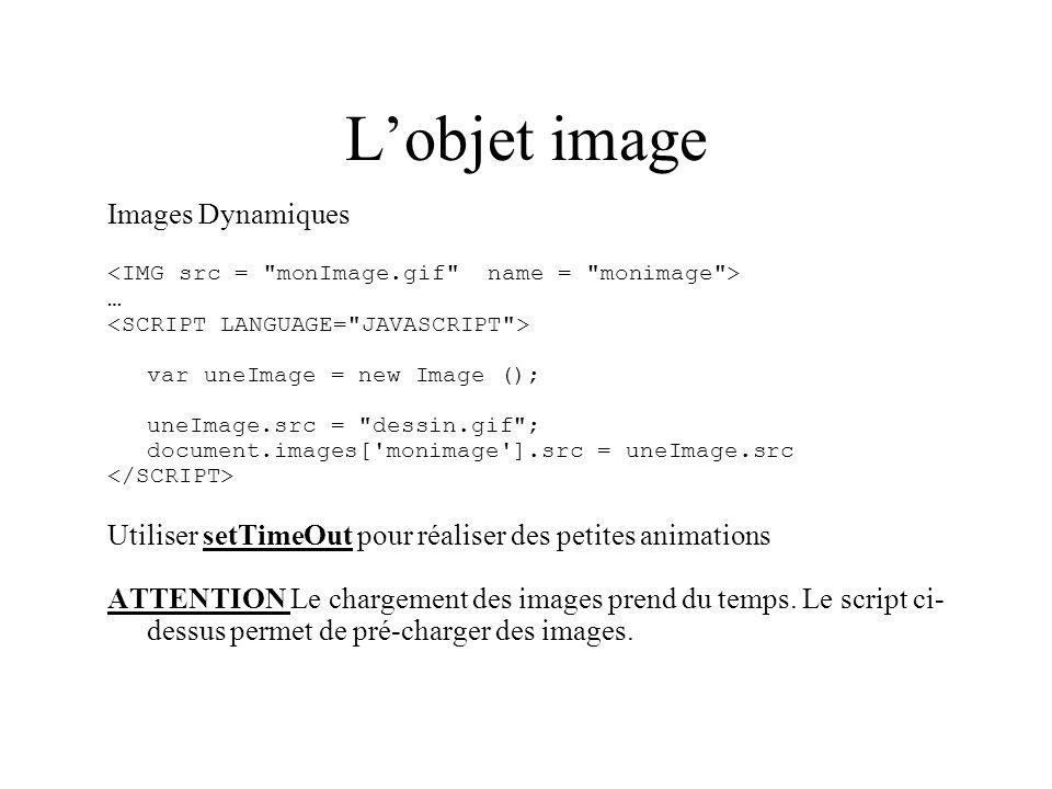 Lobjet image Images Dynamiques … var uneImage = new Image (); uneImage.src =