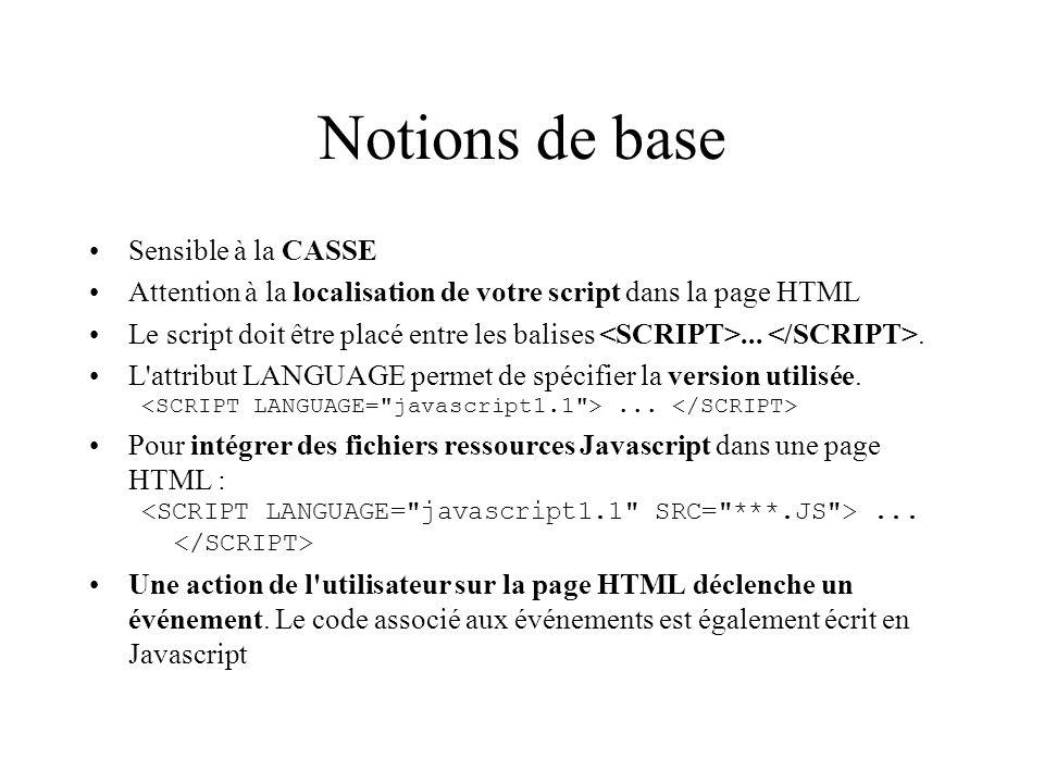 Notions de base Les scripts de la section sont toujours exécutés avant ceux de la section Le code placé dans le header est interprété dès le chargement de la page => Bonne place pour y mettre les définitions des fonctions Les balises ….