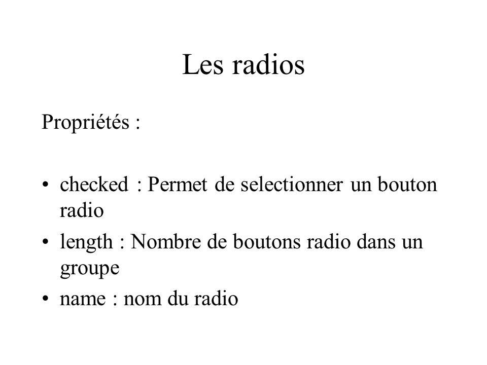 Les radios Propriétés : checked : Permet de selectionner un bouton radio length : Nombre de boutons radio dans un groupe name : nom du radio