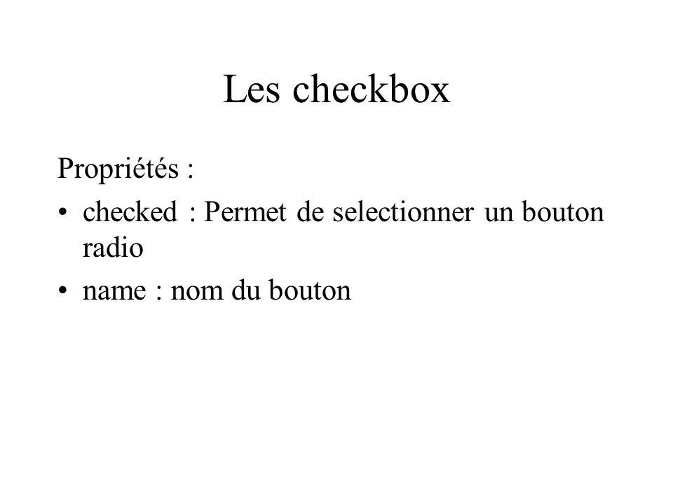 Les checkbox Propriétés : checked : Permet de selectionner un bouton radio name : nom du bouton
