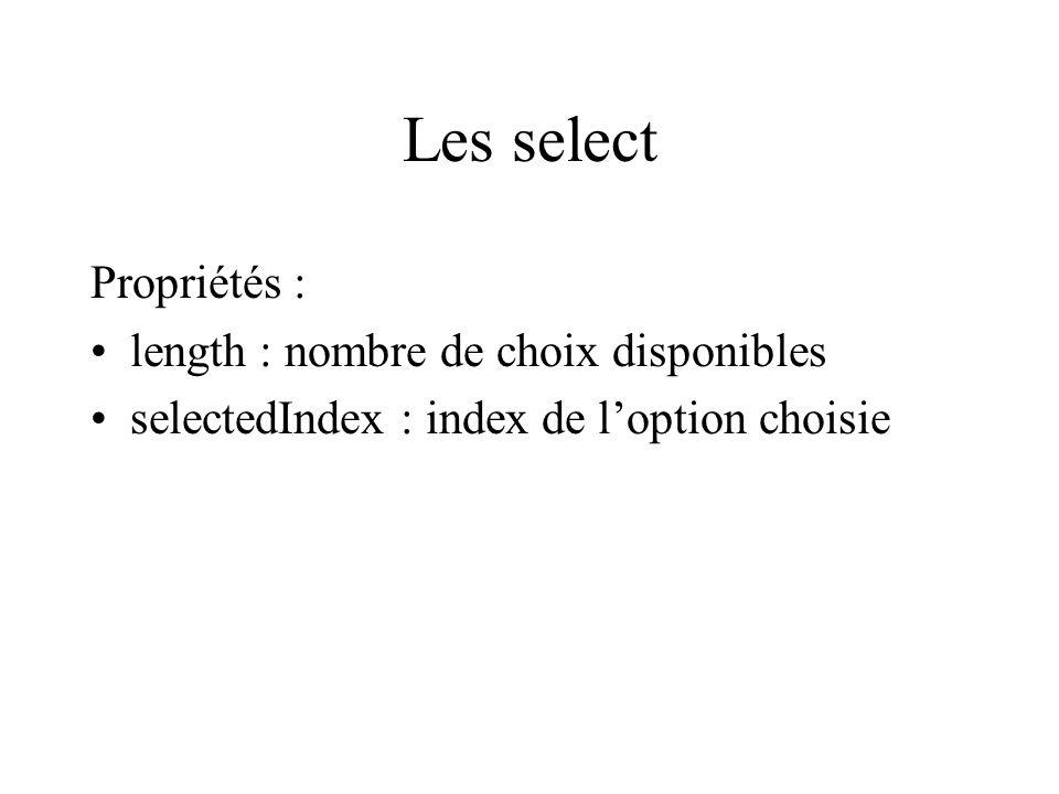 Les select Propriétés : length : nombre de choix disponibles selectedIndex : index de loption choisie