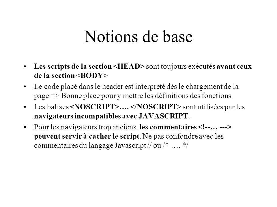 Notions de base Les scripts de la section sont toujours exécutés avant ceux de la section Le code placé dans le header est interprété dès le chargemen