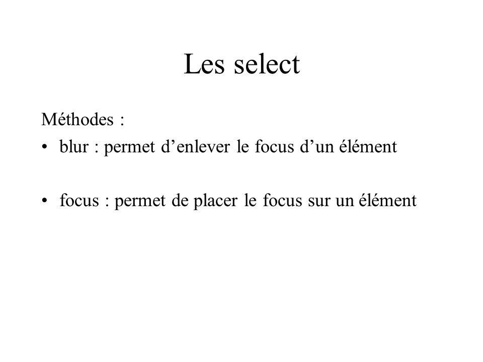Les select Méthodes : blur : permet denlever le focus dun élément focus : permet de placer le focus sur un élément