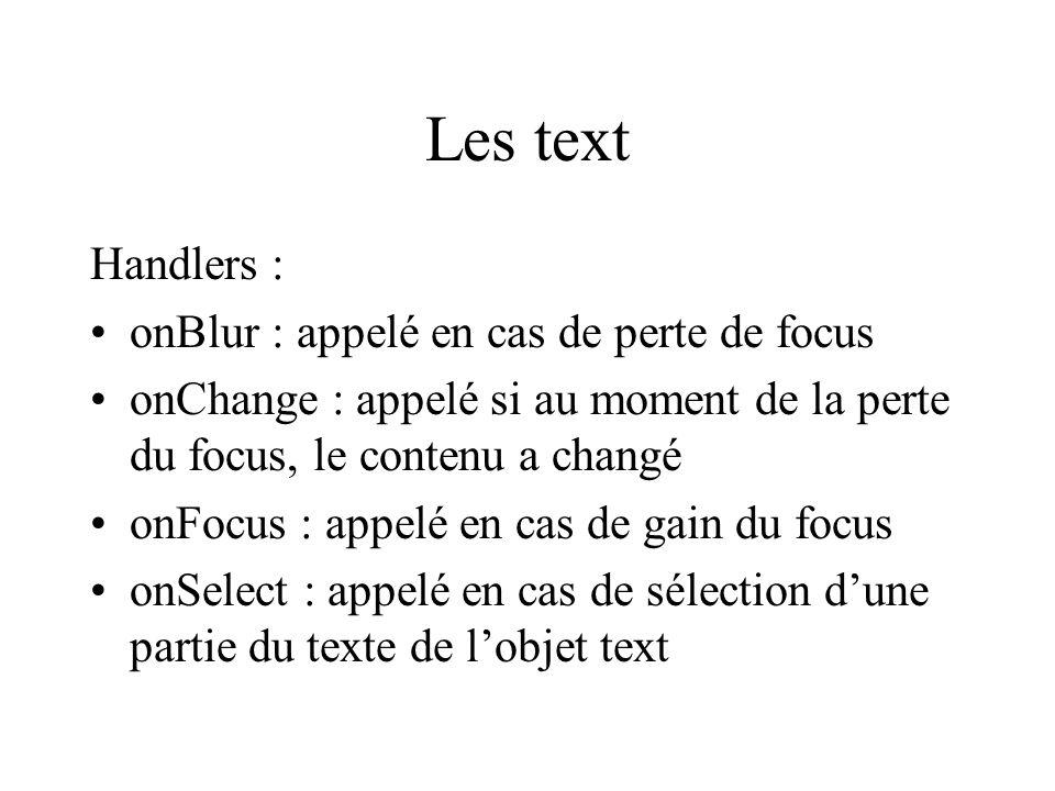 Les text Handlers : onBlur : appelé en cas de perte de focus onChange : appelé si au moment de la perte du focus, le contenu a changé onFocus : appelé