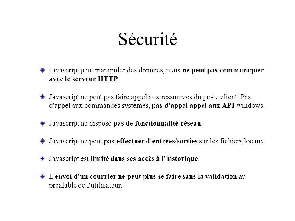 Sécurité Javascript peut manipuler des données, mais ne peut pas communiquer avec le serveur HTTP. Javascript ne peut pas faire appel aux ressources d