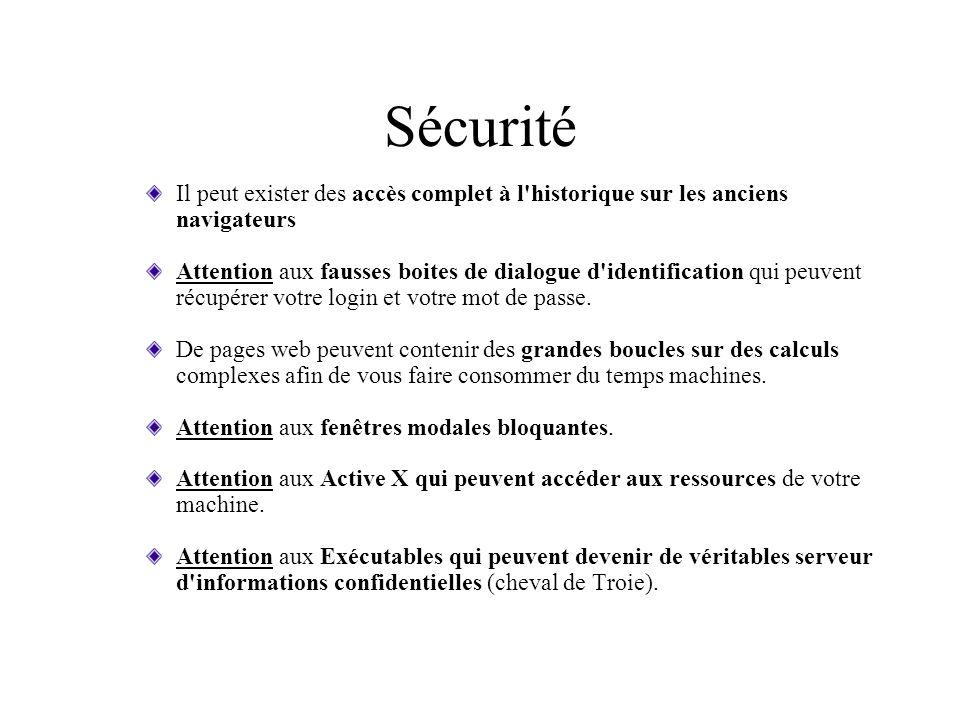 Sécurité Il peut exister des accès complet à l'historique sur les anciens navigateurs Attention aux fausses boites de dialogue d'identification qui pe