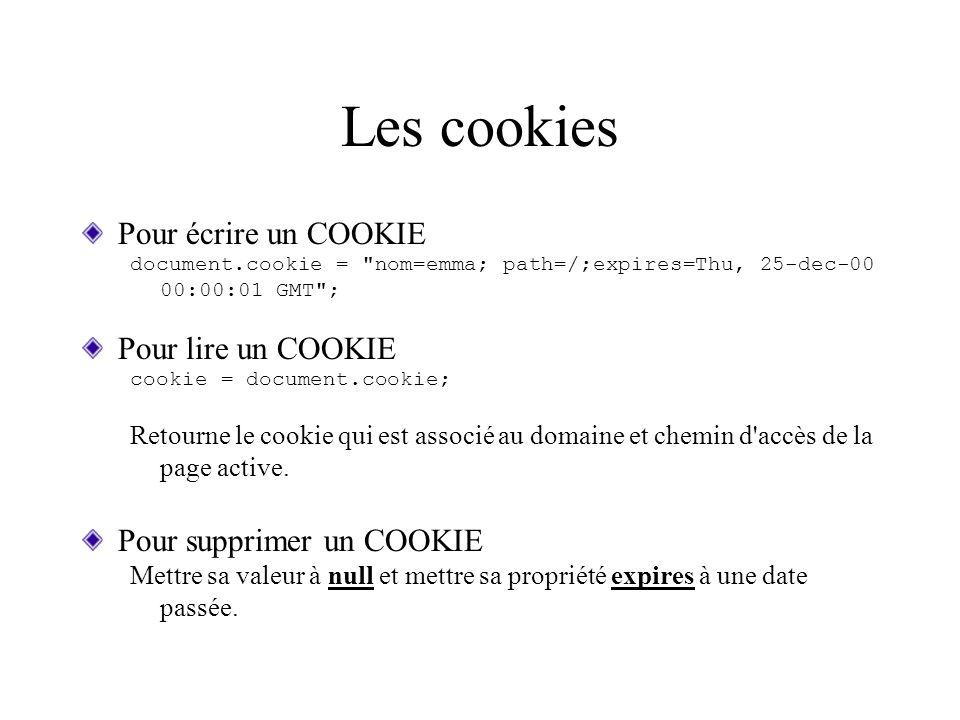 Les cookies Pour écrire un COOKIE document.cookie =