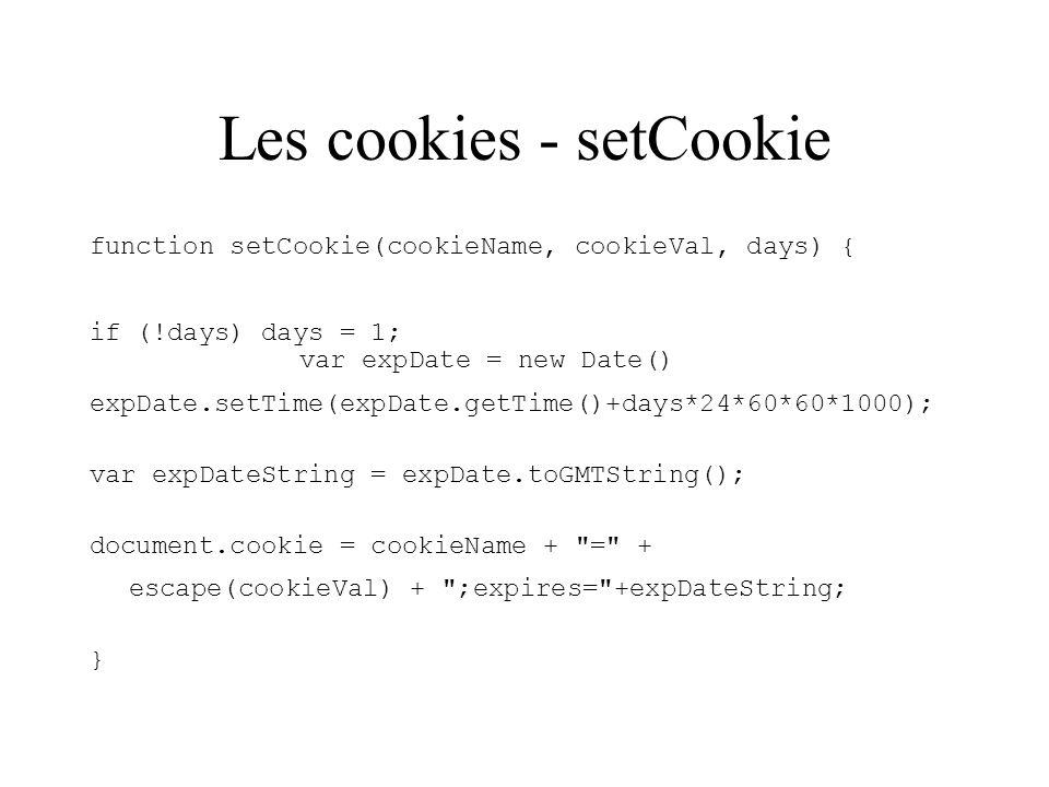 Les cookies - setCookie function setCookie(cookieName, cookieVal, days) { if (!days) days = 1; var expDate = new Date() expDate.setTime(expDate.getTim