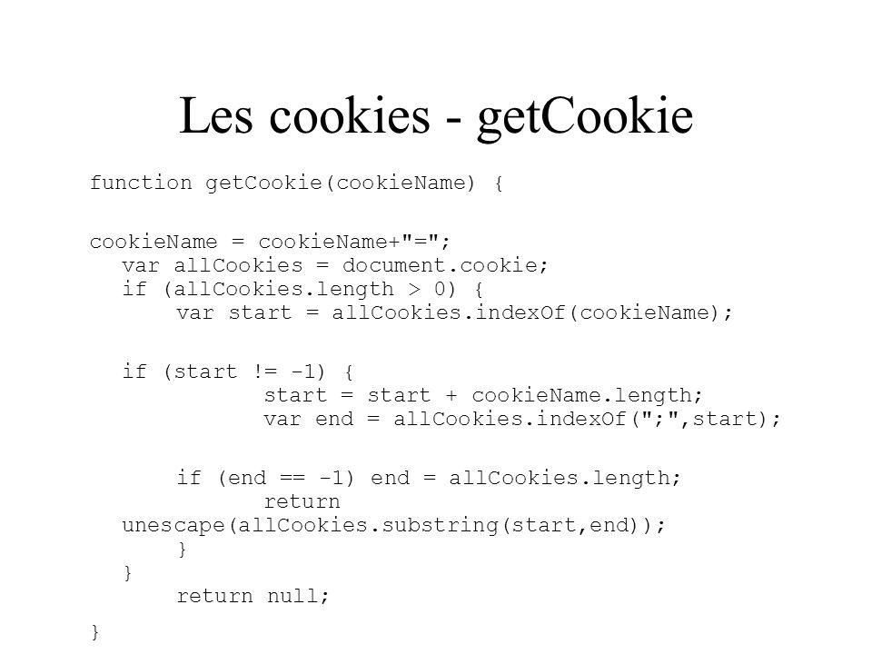Les cookies - getCookie function getCookie(cookieName) { cookieName = cookieName+