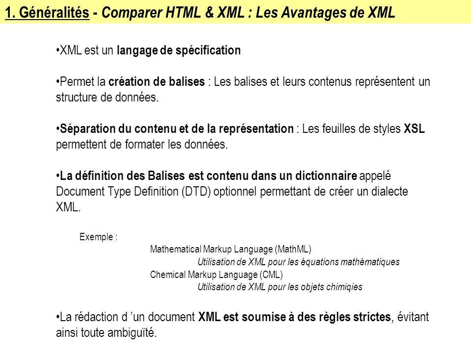 1. Généralités - Comparer HTML & XML : Les Avantages de XML XML est un langage de spécification Permet la création de balises : Les balises et leurs c