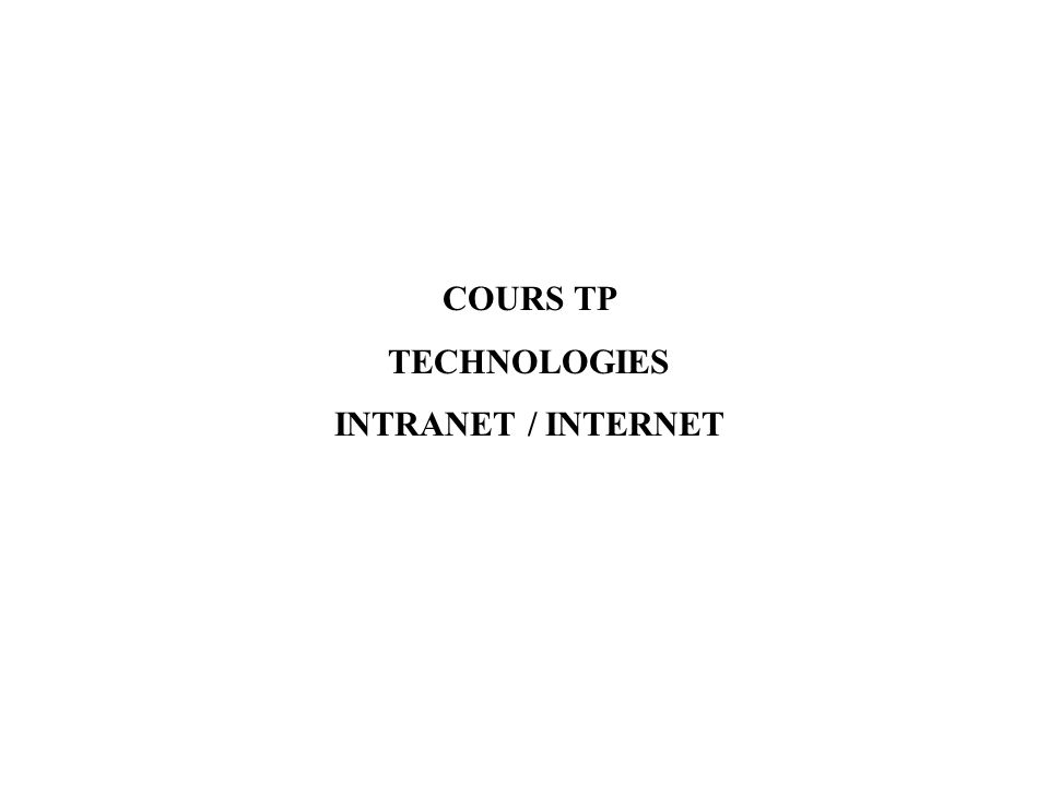 COURS TP TECHNOLOGIES INTRANET / INTERNET