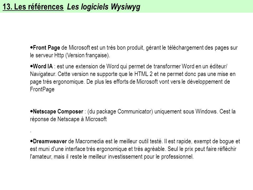 13. Les références Les logiciels Wysiwyg Front Page de Microsoft est un très bon produit, gérant le téléchargement des pages sur le serveur Http (Vers