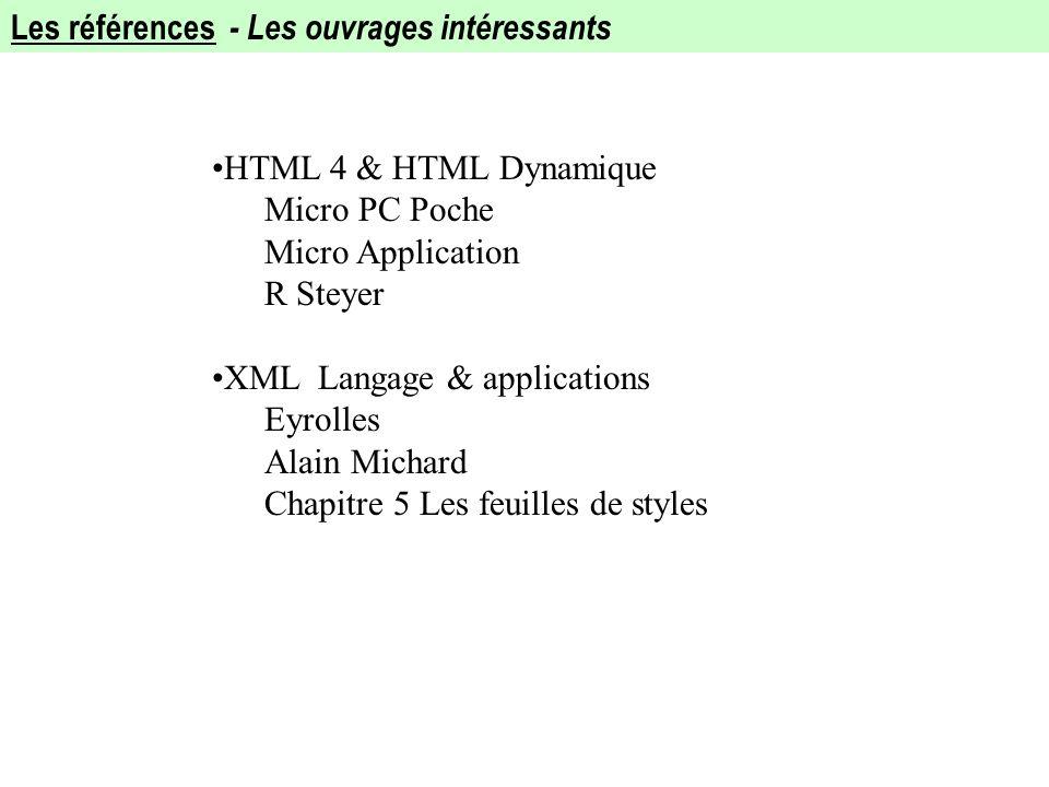 Les références - Les ouvrages intéressants HTML 4 & HTML Dynamique Micro PC Poche Micro Application R Steyer XML Langage & applications Eyrolles Alain