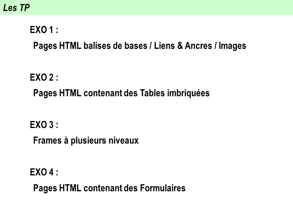 Les TP EXO 1 : Pages HTML balises de bases / Liens & Ancres / Images EXO 2 : Pages HTML contenant des Tables imbriquées EXO 3 : Frames à plusieurs niv