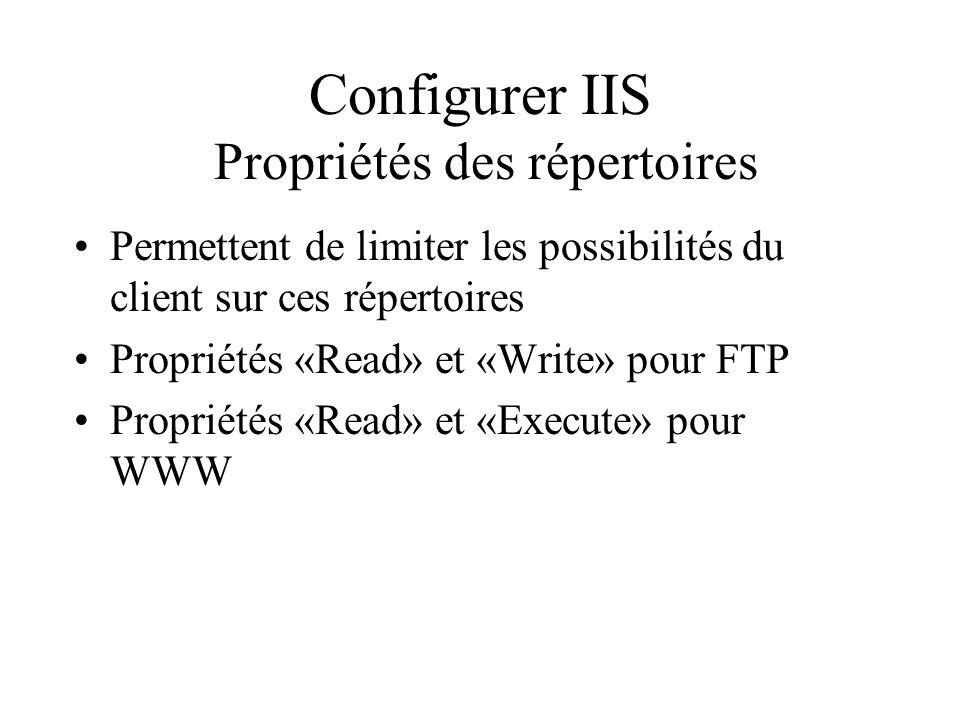 Configurer IIS Propriétés des répertoires Permettent de limiter les possibilités du client sur ces répertoires Propriétés «Read» et «Write» pour FTP P