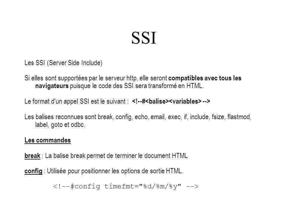 Les SSI (Server Side Include) Si elles sont supportées par le serveur http, elle seront compatibles avec tous les navigateurs puisque le code des SSI