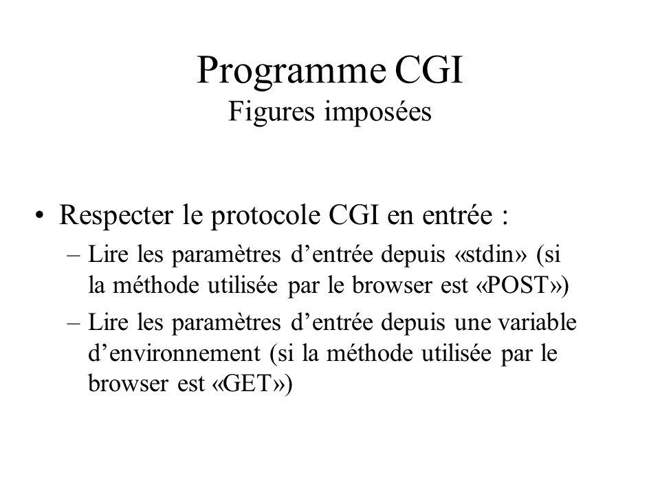 Programme CGI Figures imposées Respecter le protocole CGI en entrée : –Lire les paramètres dentrée depuis «stdin» (si la méthode utilisée par le brows