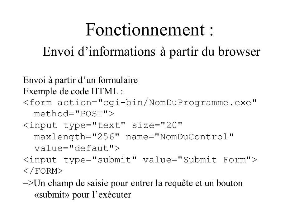 Fonctionnement : Envoi dinformations à partir du browser Envoi à partir dun formulaire Exemple de code HTML : =>Un champ de saisie pour entrer la requ