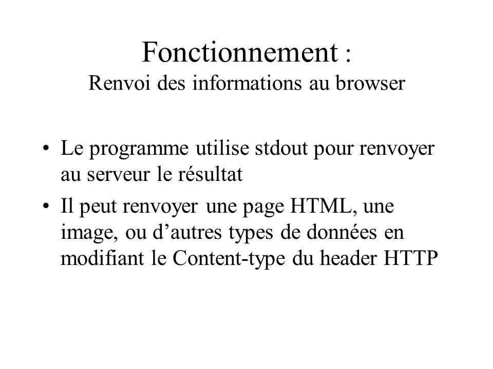 Fonctionnement : Renvoi des informations au browser Le programme utilise stdout pour renvoyer au serveur le résultat Il peut renvoyer une page HTML, u
