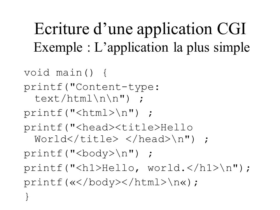 Ecriture dune application CGI Exemple : Lapplication la plus simple void main() { printf(