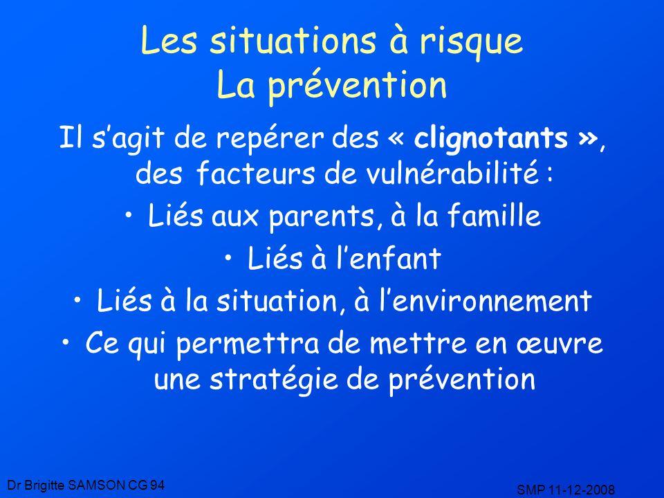 Les situations à risque La prévention Il sagit de repérer des « clignotants », des facteurs de vulnérabilité : Liés aux parents, à la famille Liés à l