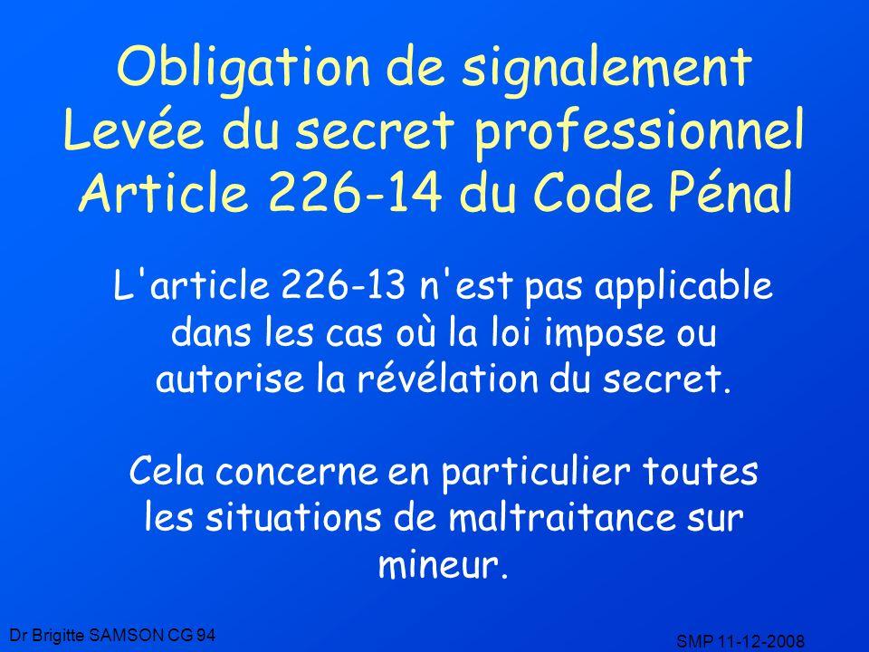 Obligation de signalement Levée du secret professionnel Article 226-14 du Code Pénal L'article 226-13 n'est pas applicable dans les cas où la loi impo