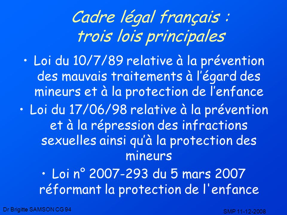 Loi du 10/7/89 relative à la prévention des mauvais traitements à légard des mineurs et à la protection de lenfance Loi du 17/06/98 relative à la prév