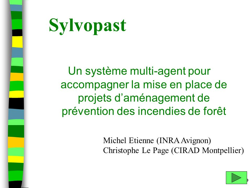 m.etienne Sylvopast Un système multi-agent pour accompagner la mise en place de projets daménagement de prévention des incendies de forêt Michel Etien